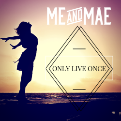 Me and Mae - ONLY LIVE ONCE_nodate